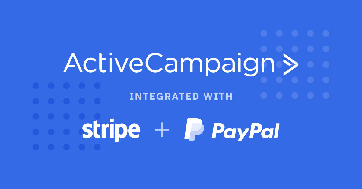 ActiveCampaign integrates with Stripe and Paypal